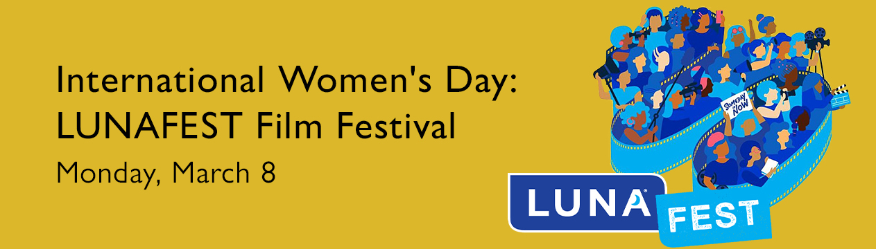 International Women's Day: Lunafest Film Festival, Monday, March 8